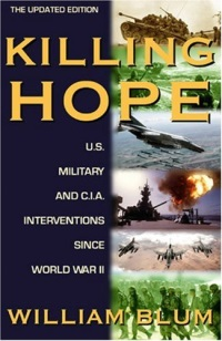 Killing Hope: U.S. Military and C.I.A. Interventions Since World War II by William Blum