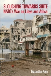 Slouching Towards Sirte: NATO's War on Libya and Africa by Maximilian C. Forte
